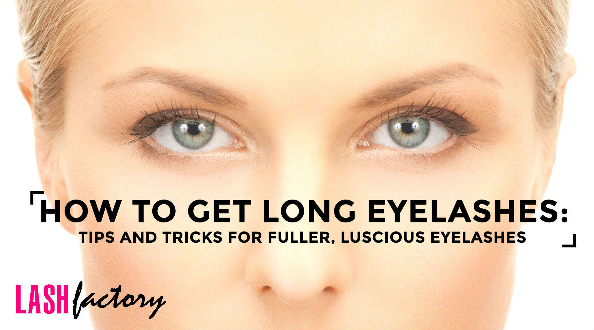 How to Get Long Eyelashes: Tips & Tricks for Luscious Lashes