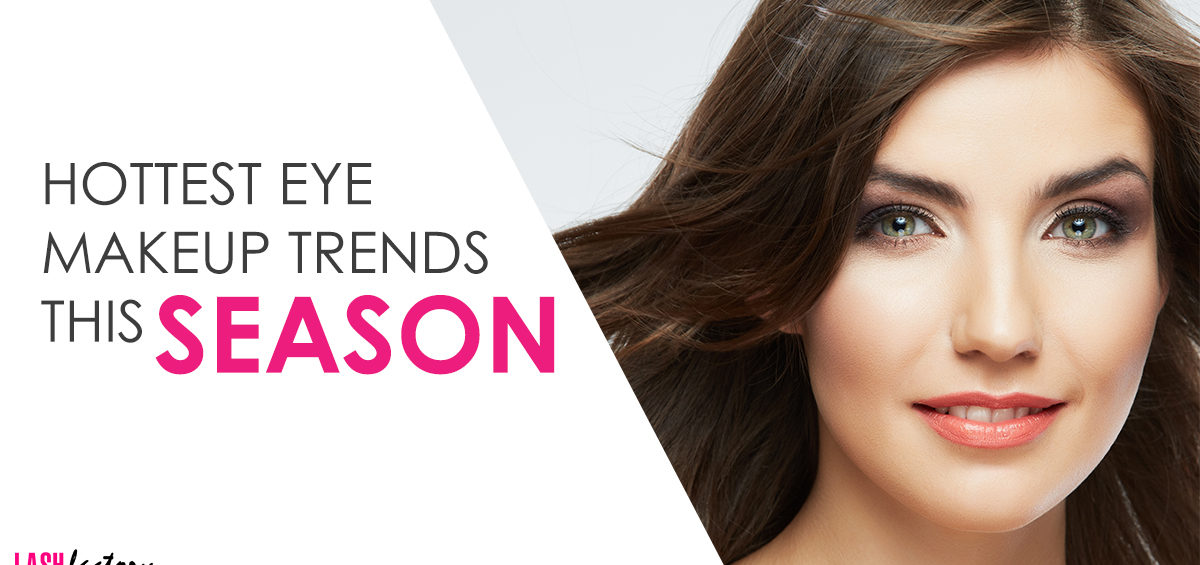 HOTTEST EYE MAKEUP TRENDS THIS SEASON