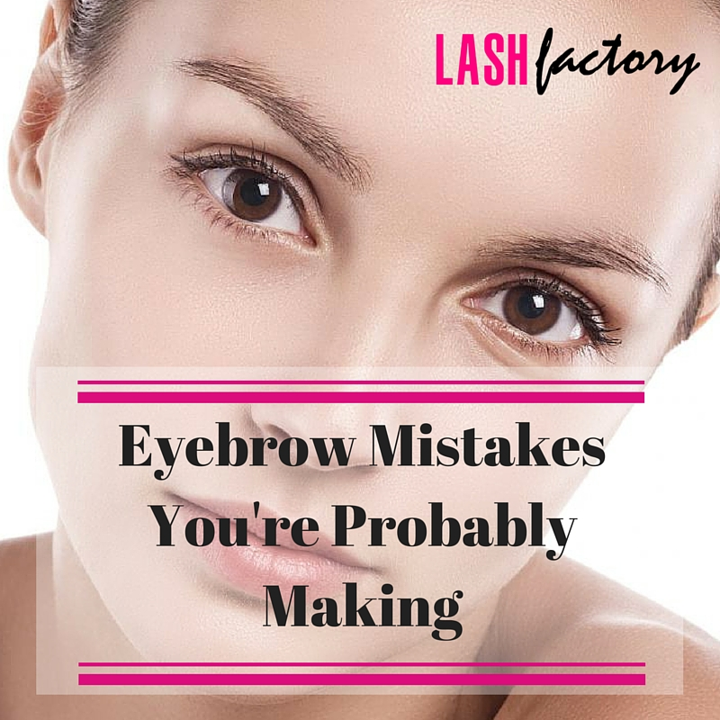 Eyebrow Mistakes Youre Probably Making Lash Factory