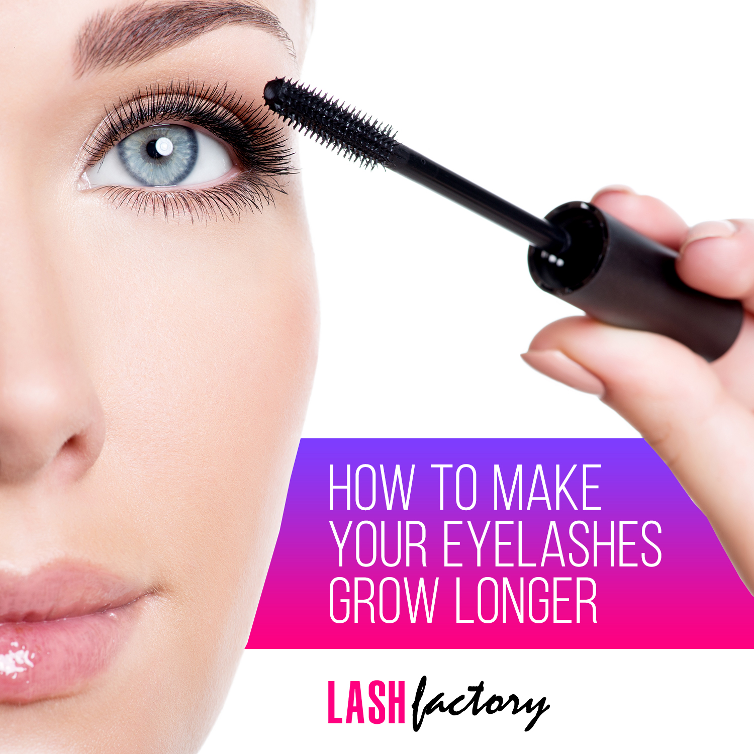 Lashes Care Tips How To Make Your Lashes Grow Longer Lash Factory
