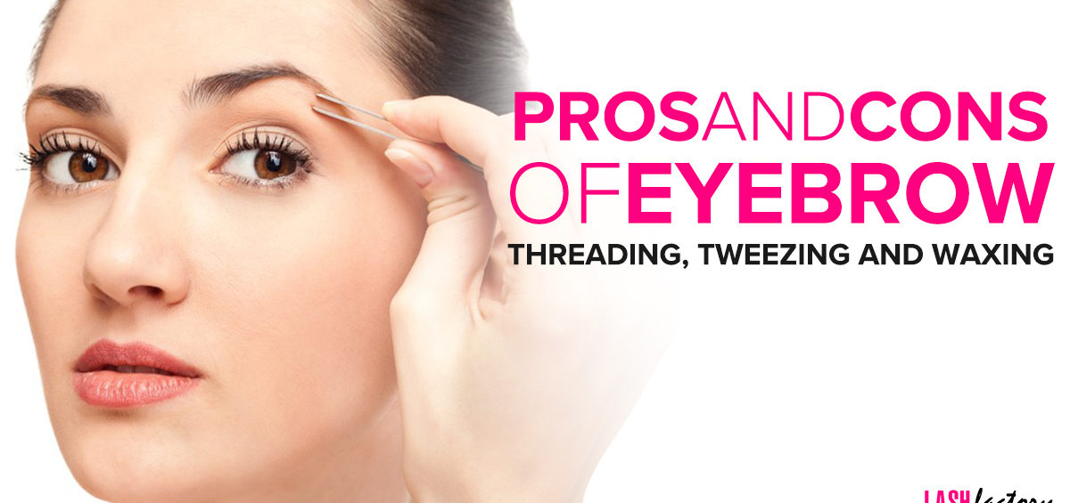 Pros and Cons of Eyebrow Threading, Tweezing and Waxing Lash